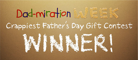 Crappiest Father's Day Gift Contest Winner Announced!