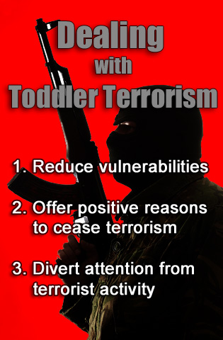 Toddler and terrorism. Same difference