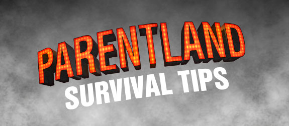 Parentland Survival Tips
