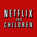Netflix and Children