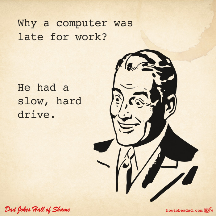 Dad jokes pt 9 work life computer slow